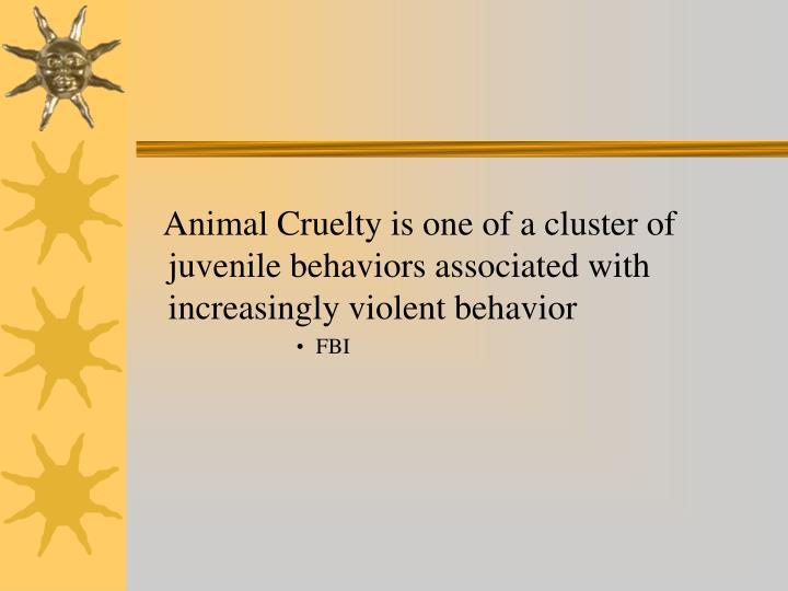 Animal Cruelty is one of a cluster of juvenile behaviors associated with increasingly violent behavior
