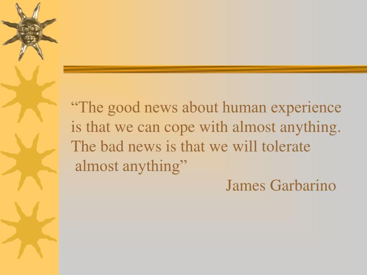 """The good news about human experience"