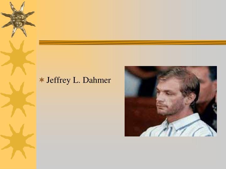 Jeffrey L. Dahmer