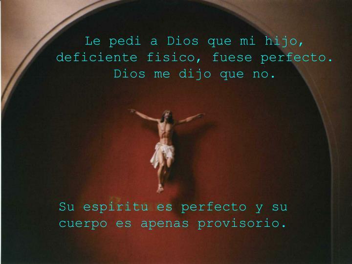 Le pedi a Dios que mi hijo, deficiente fisico, fuese perfecto.