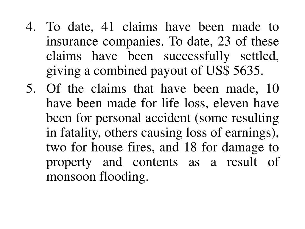 4.To date, 41 claims have been made to insurance companies. To date, 23 of these claims have been successfully settled, giving a combined payout of US$ 5635.