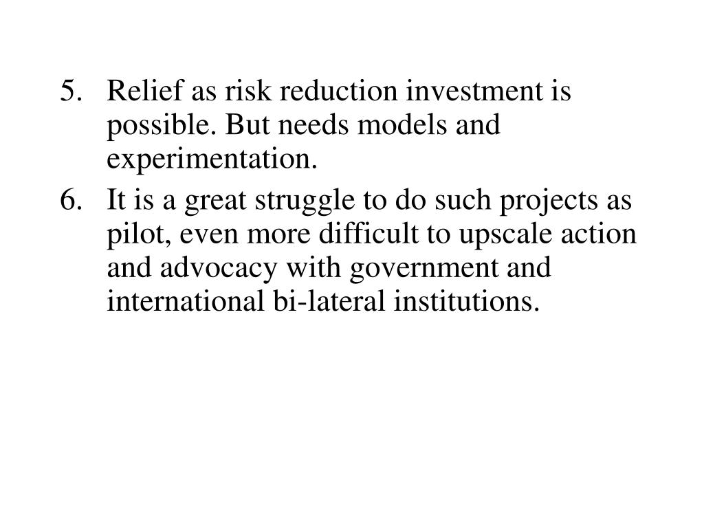 5.Relief as risk reduction investment is possible. But needs models and experimentation.