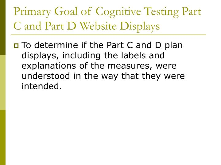Primary Goal of Cognitive Testing Part C and Part D Website Displays