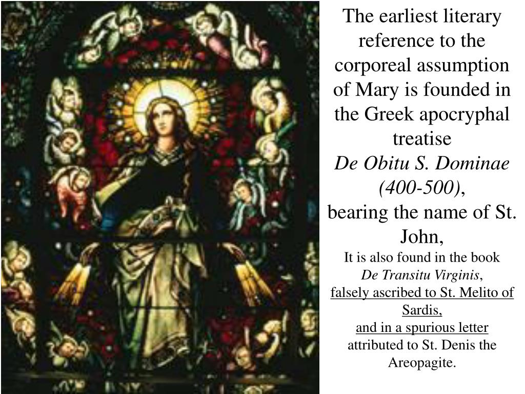 The earliest literary reference to the corporeal assumption of Mary is founded in the Greek apocryphal treatise