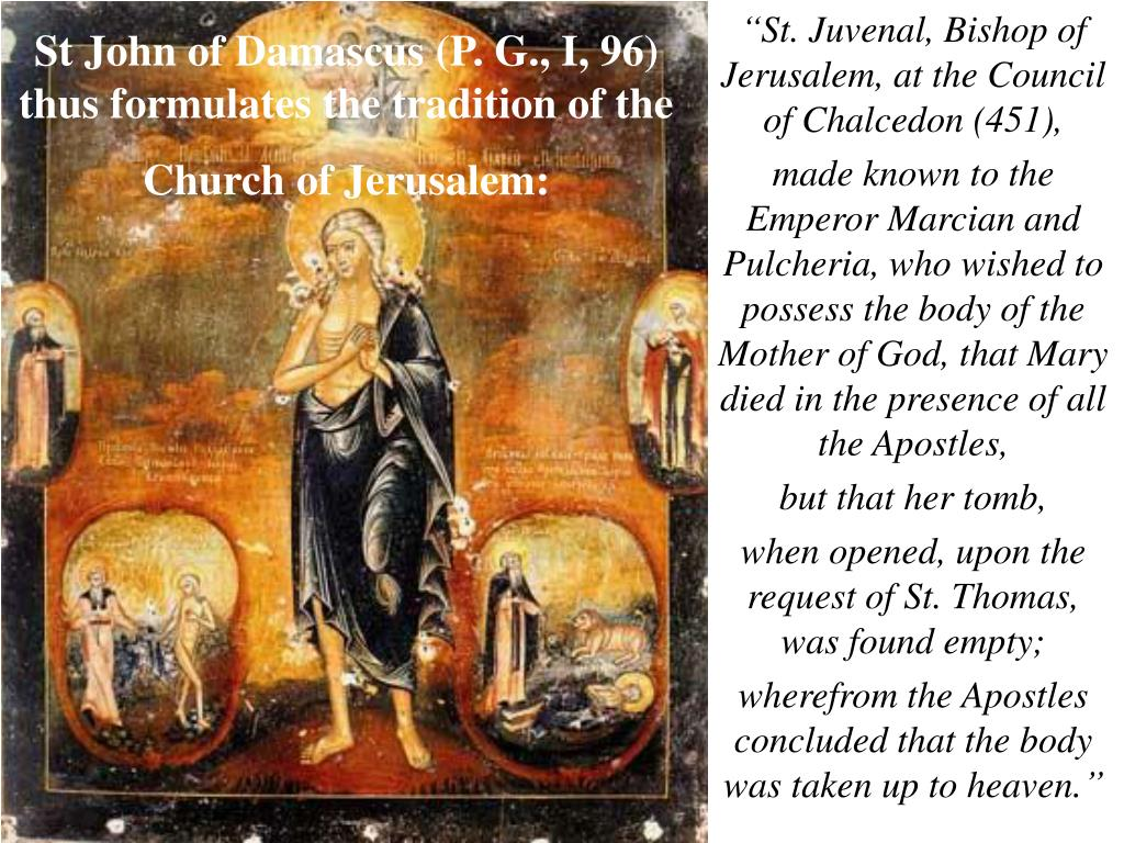 St John of Damascus (P. G., I, 96) thus formulates the tradition of the Church of Jerusalem:
