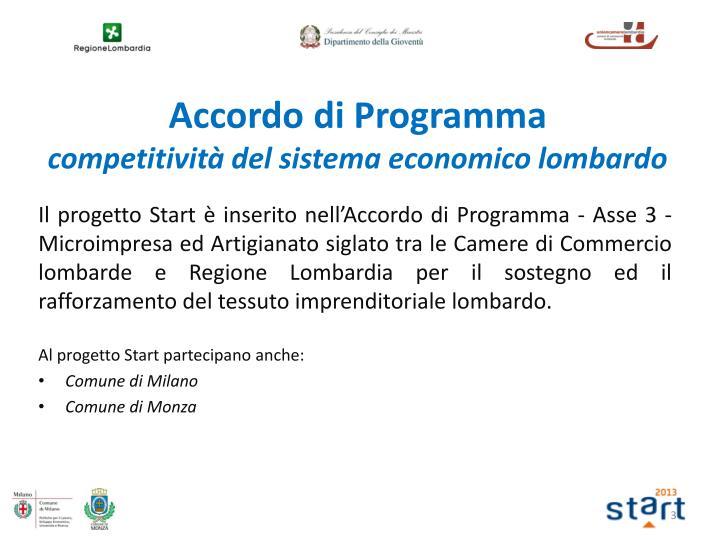 Il progetto Start è inserito nell'Accordo di Programma - Asse 3 - Microimpresa ed Artigianato siglato tra le Camere di Commercio lombarde e Regione Lombardia per il sostegno ed il rafforzamento del tessuto imprenditoriale lombardo.