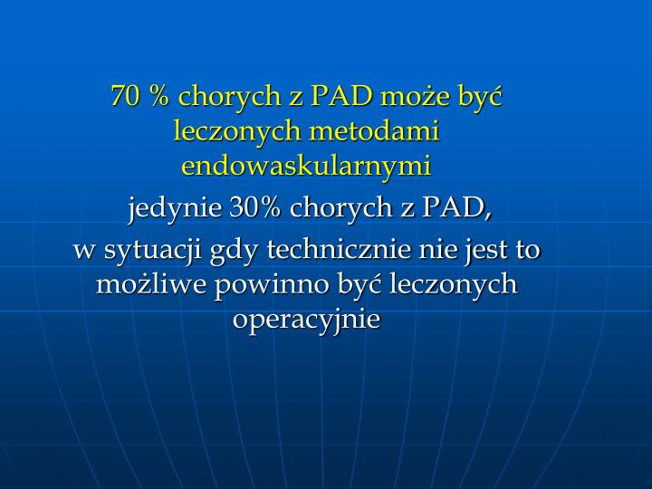 70 % chorych z PAD moe by leczonych metodami endowaskularnymi