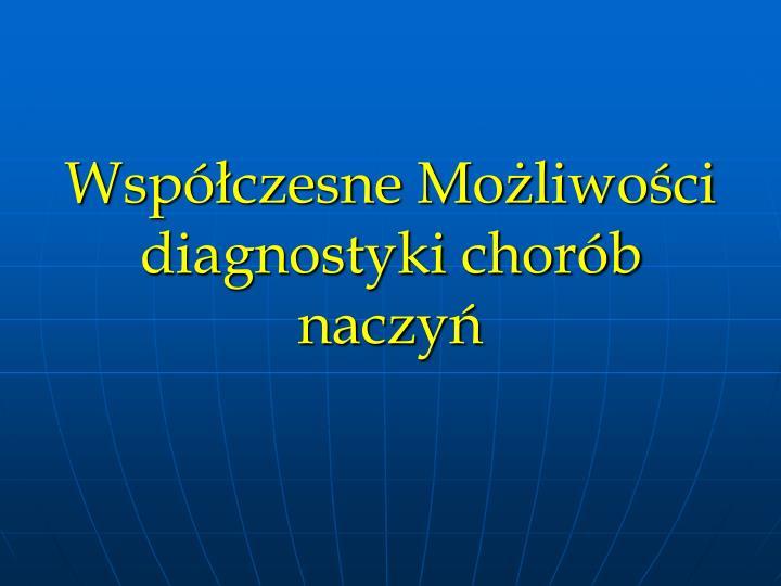 Wspczesne Moliwoci diagnostyki chorb naczy