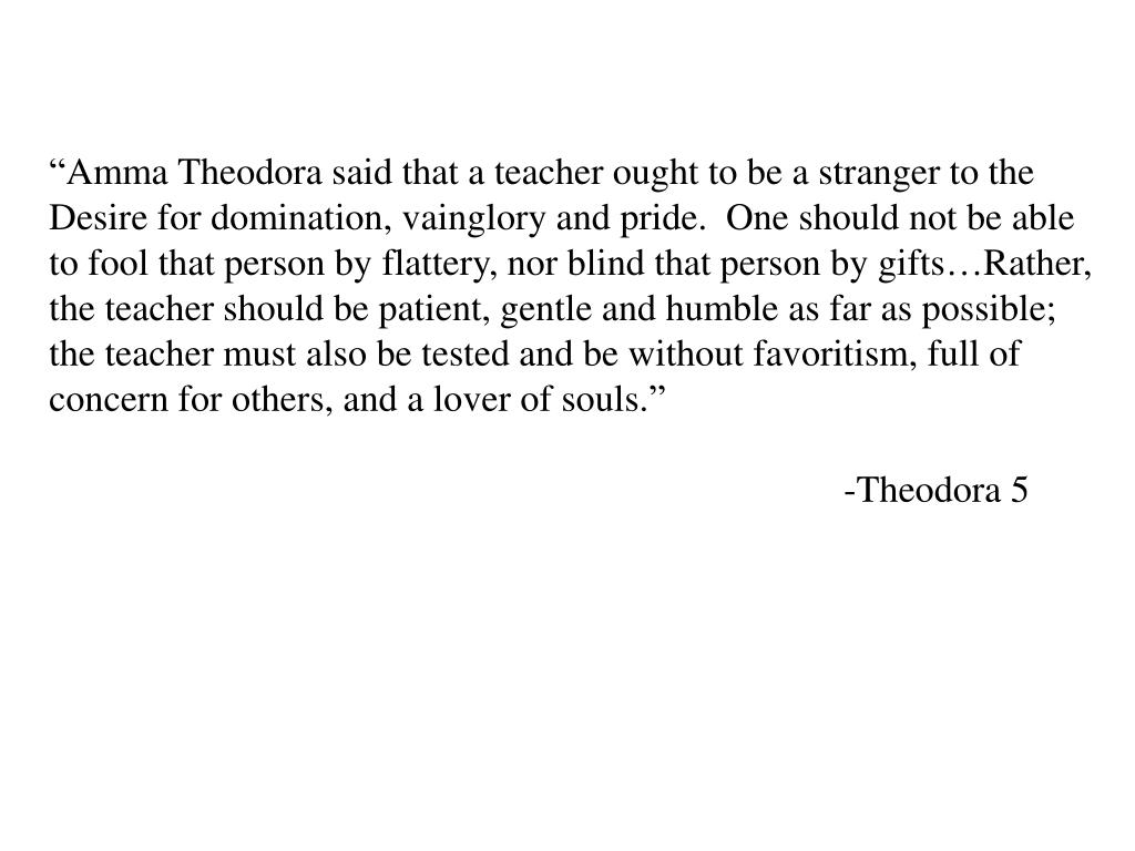 """""""Amma Theodora said that a teacher ought to be a stranger to the"""
