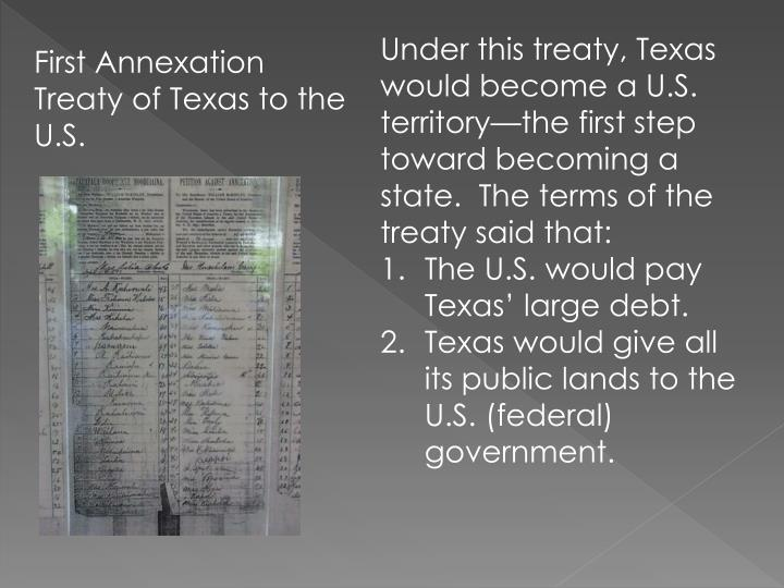 Under this treaty, Texas would become a U.S. territory—the first step toward becoming a state.  The terms of the treaty said that: