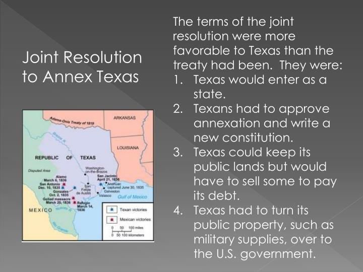The terms of the joint resolution were more favorable to Texas than the treaty had been.  They were: