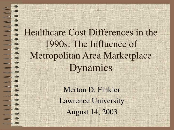 Healthcare cost differences in the 1990s the influence of metropolitan area marketplace dynamics