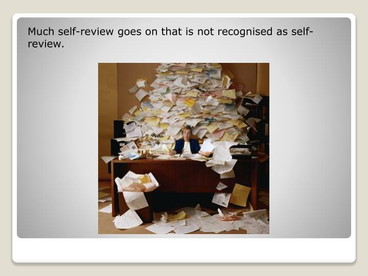 Much self-review goes on that is not recognised as self-review.