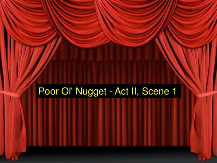 Poor Ol' Nugget - Act II, Scene 1