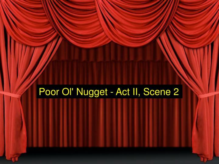 Poor Ol' Nugget - Act II, Scene 2