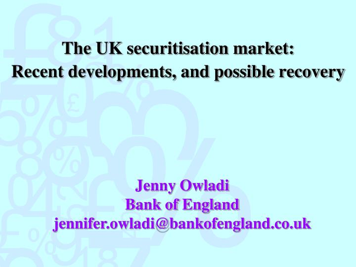 The uk securitisation market recent developments and possible recovery