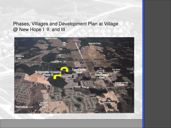 Phases, Villages and Development Plan at Village @ New Hope I  II  and III