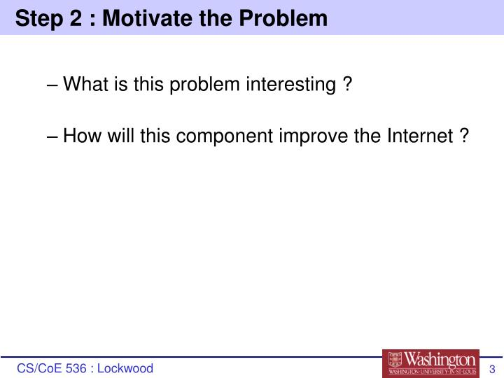 Step 2 : Motivate the Problem