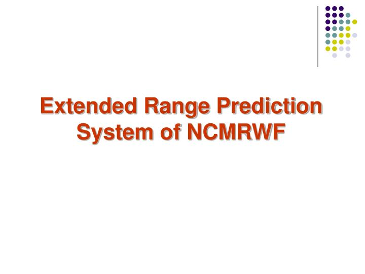 Extended Range Prediction System of NCMRWF