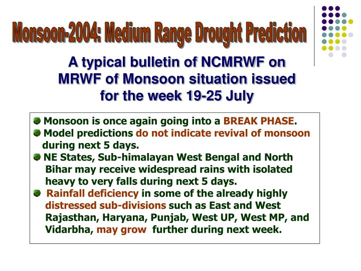 Monsoon-2004: Medium Range Drought Prediction