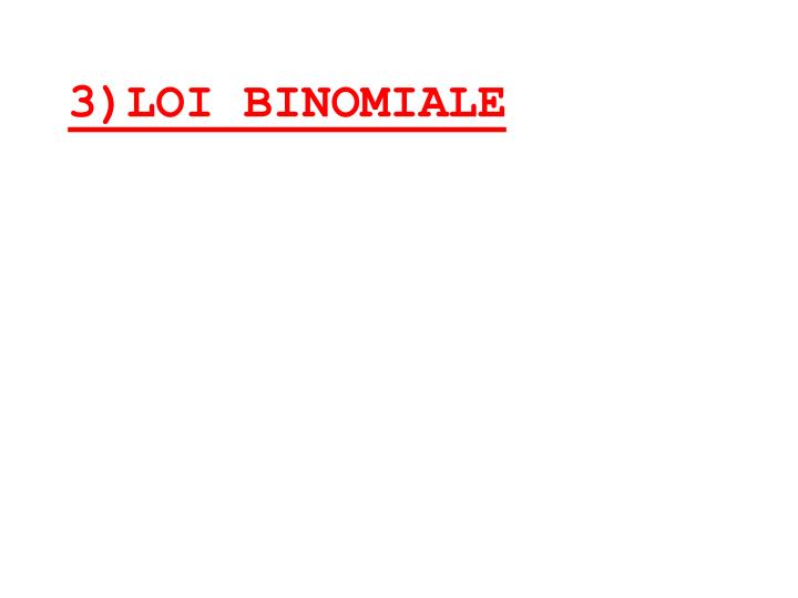 3)LOI BINOMIALE