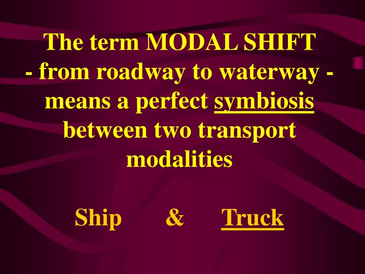 The term MODAL SHIFT             - from roadway to waterway - means a perfect