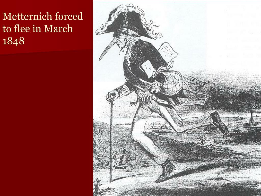 Metternich forced to flee in March 1848