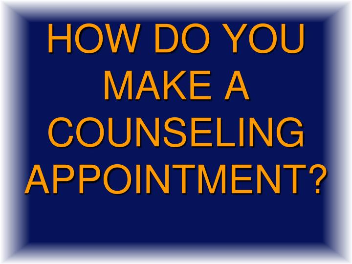 HOW do you make a counseling appointment?