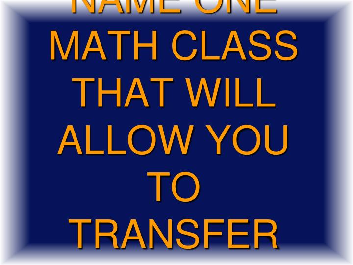 Name one math class that will allow you to transfer