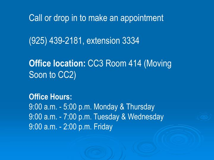Call or drop in to make an appointment