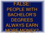 true or false people with bachelor s degrees always earn more money