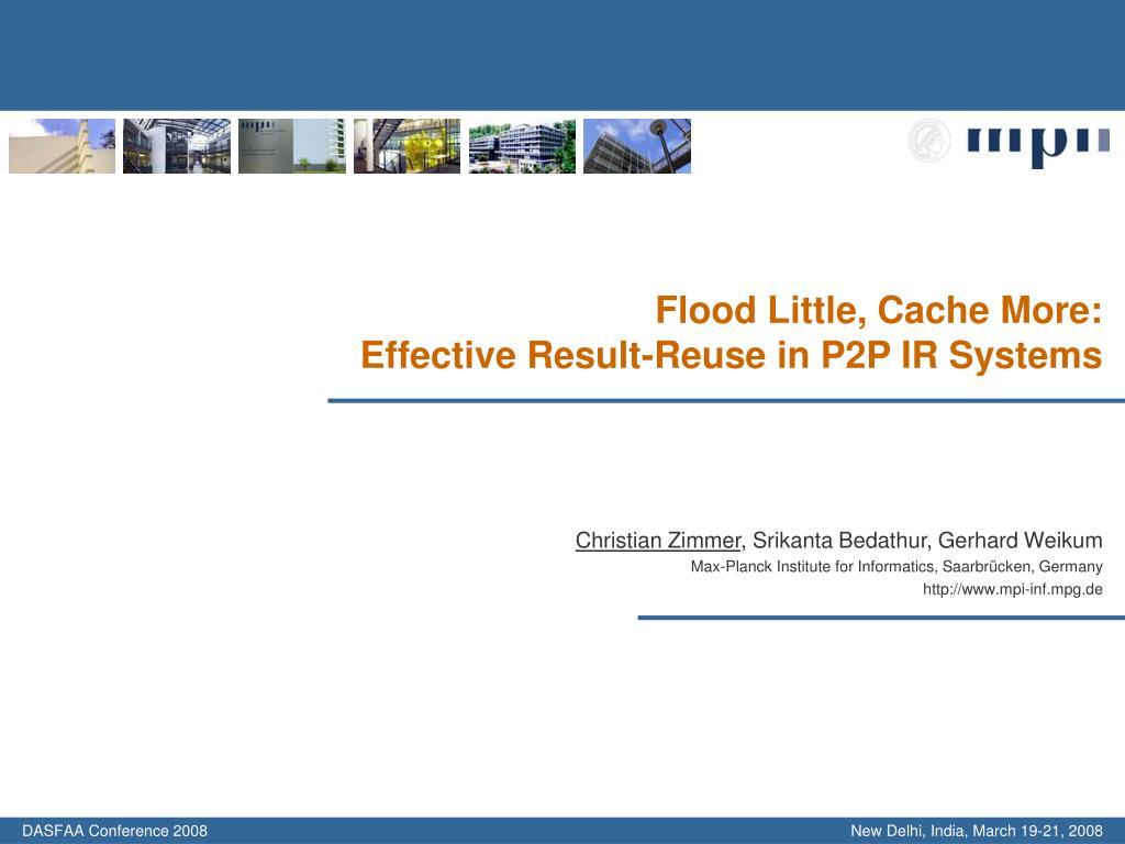 Flood Little, Cache More: