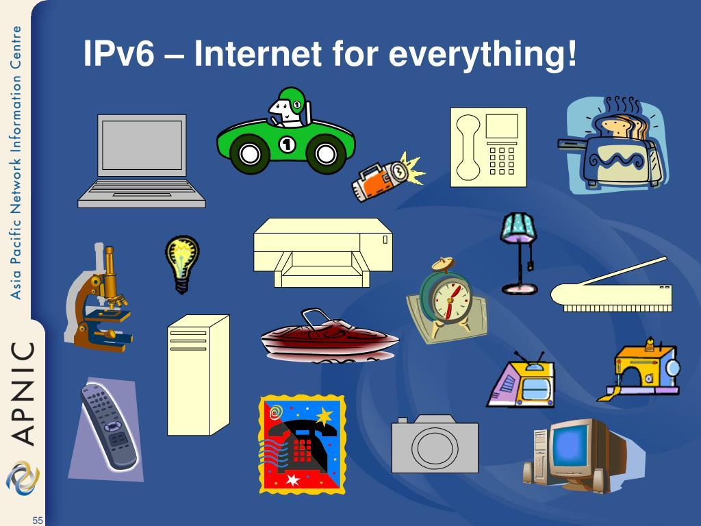 IPv6 – Internet for everything!