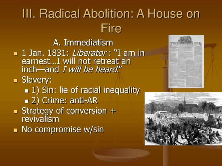 III. Radical Abolition: A House on Fire