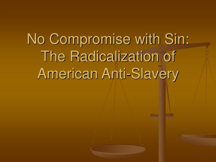 No compromise with sin the radicalization of american anti slavery
