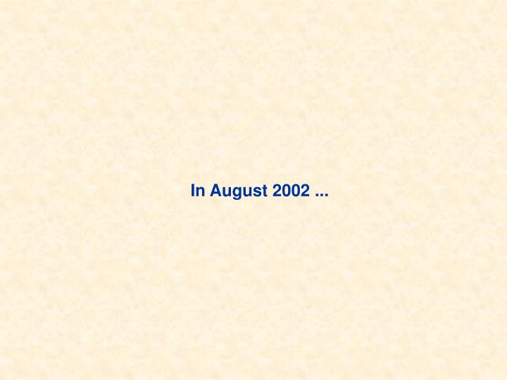In August 2002 ...