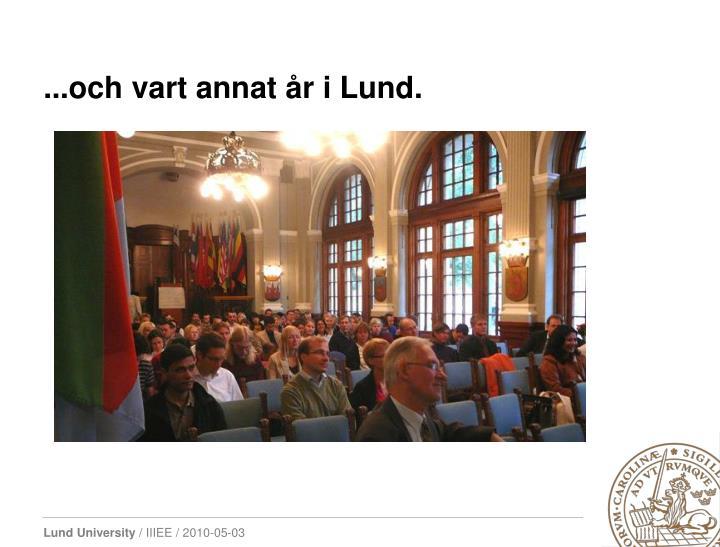 ...och vart annat år i Lund.