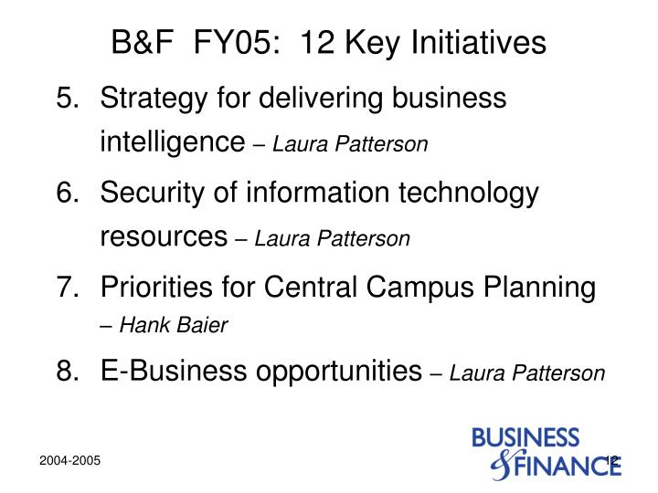 B&F  FY05:  12 Key Initiatives
