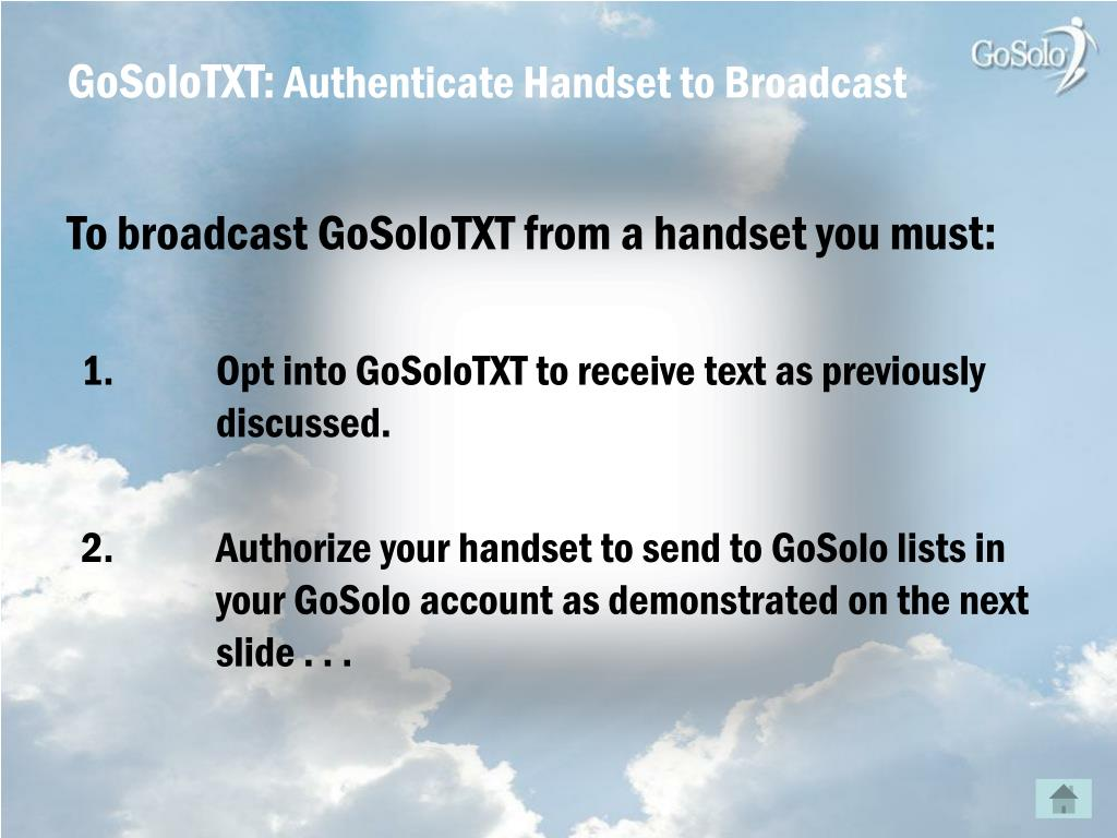 To broadcast GoSoloTXT from a handset you must: