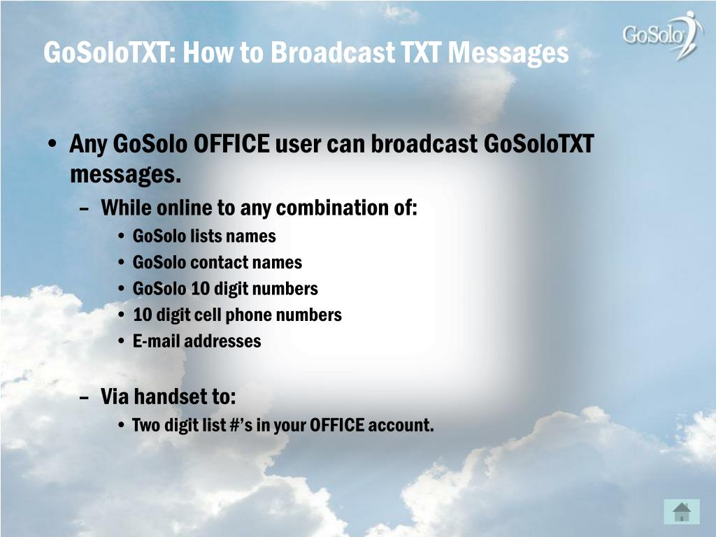 Any GoSolo OFFICE user can broadcast GoSoloTXT messages.