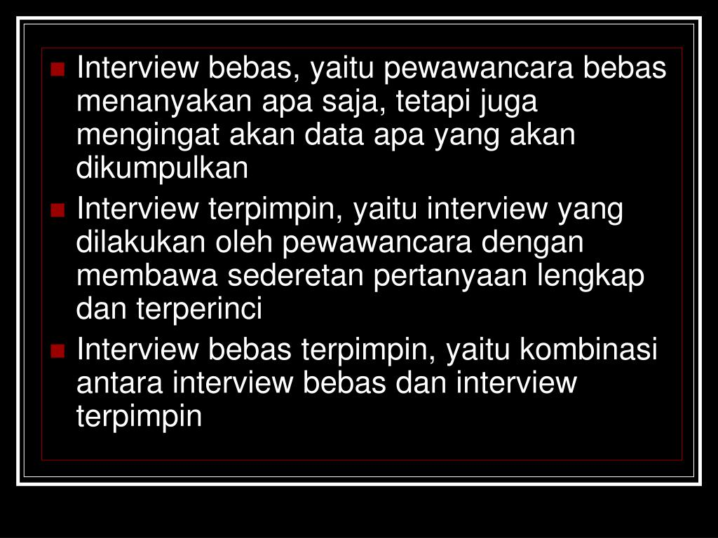 Interview bebas, yaitu pewawancara bebas menanyakan apa saja, tetapi juga mengingat akan data apa yang akan dikumpulkan