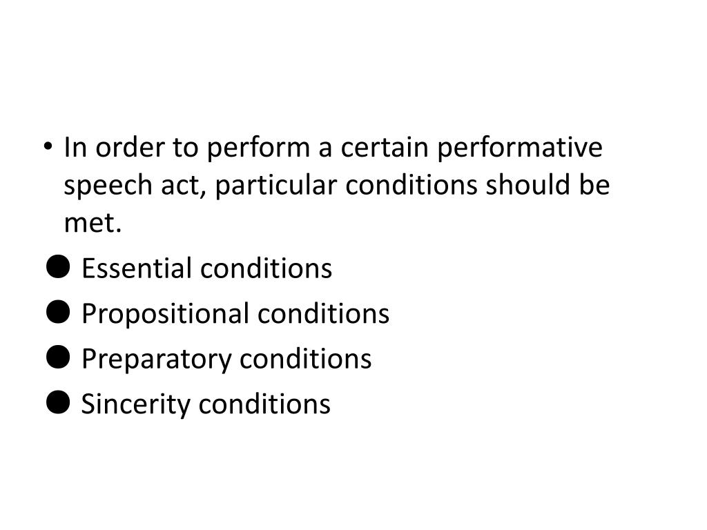 In order to perform a certain performative speech act, particular conditions should be met.