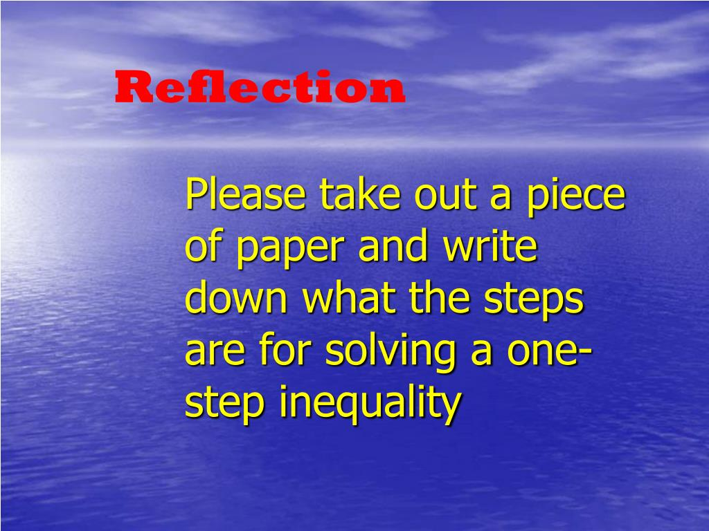 Please take out a piece of paper and write down what the steps are for solving a one-step inequality