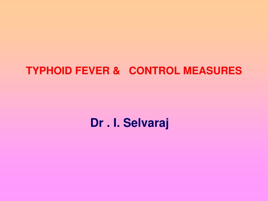 TYPHOID FEVER &   CONTROL MEASURES