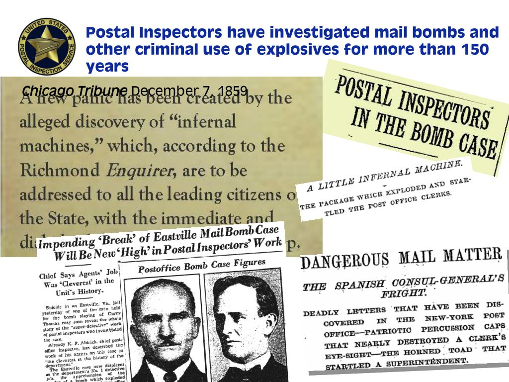 Postal Inspectors have investigated mail bombs and other criminal use of explosives for more than 150 years