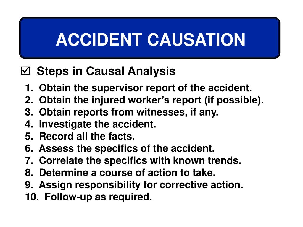 1.  Obtain the supervisor report of the accident.