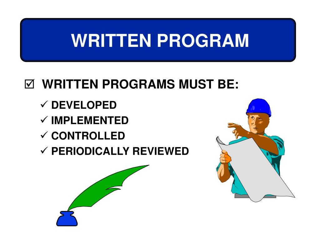 WRITTEN PROGRAMS MUST BE:
