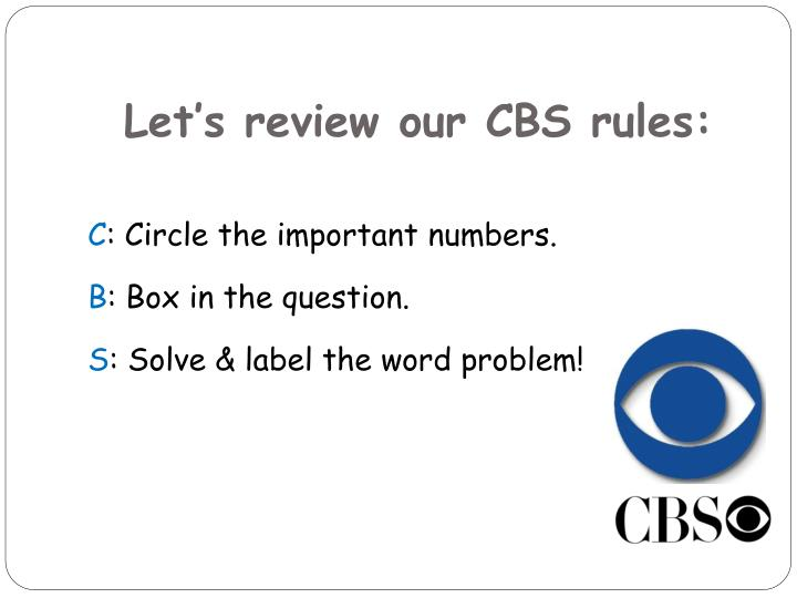 Let's review our CBS rules: