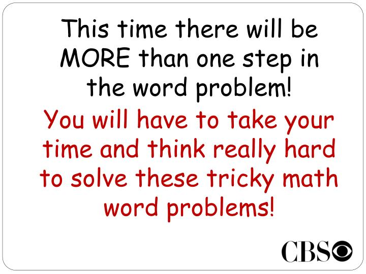 This time there will be MORE than one step in the word problem!