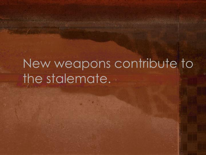 New weapons contribute to the stalemate.